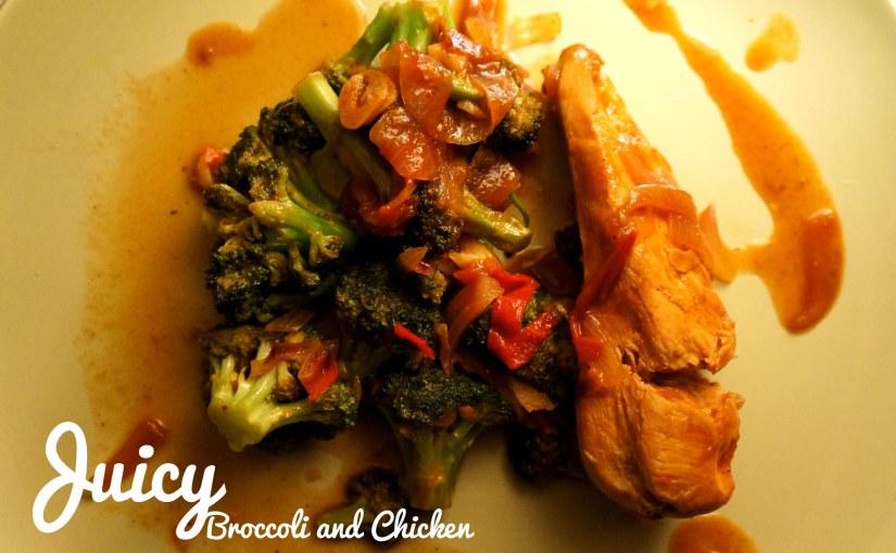 Juicy Broccoli andChicken.